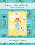 Cómo criar un hacker: Más allá del nativo digital (Spanish Edition)