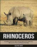 Rhinoceros: A Children Pictures Book About Rhinoceros With Fun Rhinoceros Facts and Photos For Kids