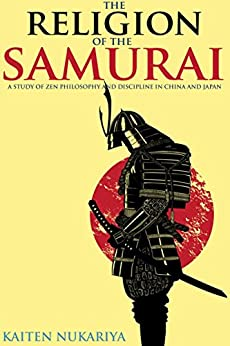 TXT THE RELIGION OF THE SAMURAI: A STUDY OF ZEN PHILOSOPHY AND DISCIPLINE IN CHINA AND JAPAN (The Mahayana And Zen Buddhism Concepts) - Annotated Buddhism Introduction To Japan. freedom depth fracaso Giving reply Plancha provide