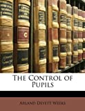 The Control of Pupils, Arland Deyett Weeks, 1147778507