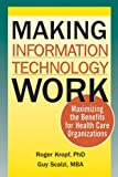 img - for Making Information Technology Work: Maximizing the Benefits for Health Care Organizations book / textbook / text book
