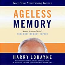 Ageless Memory: Simple Secrets for Keeping Your Brain Young: Foolproof Methods for People Over 50