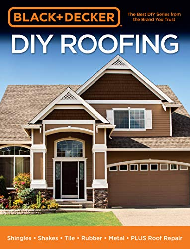 (Black & Decker DIY Roofing:Shingles • Shakes • Tile • Rubber • Metal • PLUS Roof Repair)