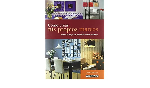 Como crear tus propios marcos/ How To Create Your Own Frames (Ilustrados) (Spanish Edition): Maria Luisa Diaz: 9788475565149: Amazon.com: Books