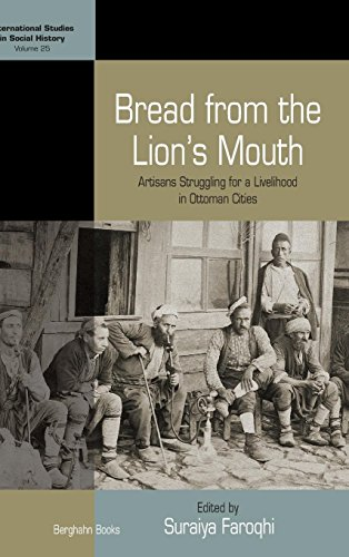 Bread from the Lion's Mouth: Artisans Struggling for a Livelihood in Ottoman Cities (International Studies in Social His