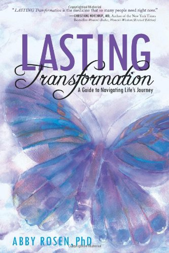 Lasting Transformation: A Guide to Navigating Life's Journey - Abby Rosen Phd