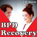 BPD Recovery: Do Away with BPD | J.B. Snow