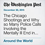 The Chicago Shootings and Why so Many Police Calls Involving the Mentally Ill End in Death | Peter Holley,Wesley Lowery