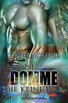 Die Domme die keine war (Club Esoteria 14) (German Edition) by [McKenzie, Cooper]