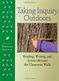 img - for Taking Inquiry Outdoors: Reading, Writing, and Science Beyond the Classroom book / textbook / text book