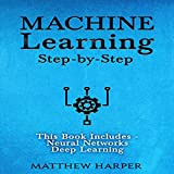 #1: Machine Learning: Neural Networks - Understand How Neural Networks Work & Deep Learning - A Sensible Guide Presenting the Concepts: Machine Learning Series, Volume 3