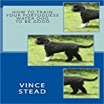 How to Train Your Portuguese Water Dog to Be Good | Vince Stead