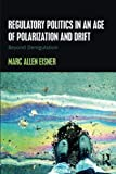 img - for Regulatory Politics in an Age of Polarization and Drift: Beyond Deregulation book / textbook / text book