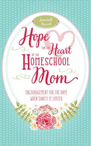 Hope for the Heart of the Homeschool Mom: