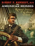Robert F. Kennedy, Jr.'s American Heroes: Robert Smalls, the Boat Thief