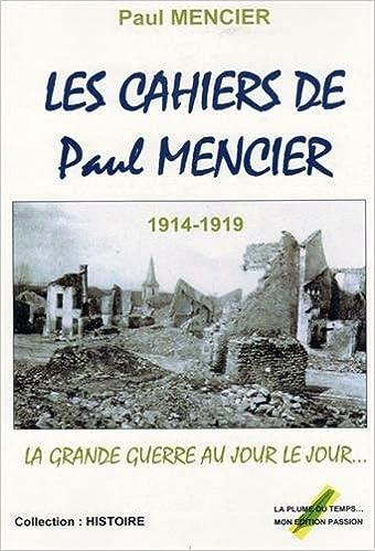 Les cahiers de Paul Mencier : La Grande Guerre au jour le jour pdf