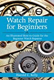 Watch Repair for Beginners, Harold C. Kelly, 1616083735