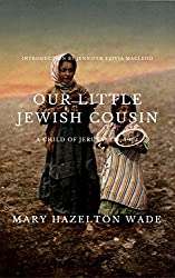 Our Little Jewish Cousin: A Child of Jerusalem, 1904: With all-new introduction, commentary and photos
