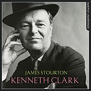 Kenneth Clark: Life, Art and Civilisation Audiobook