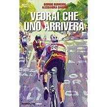 Vedrai che uno arriverà: Il ciclismo fra inferni e paradisi: 22 (Sport.doc)