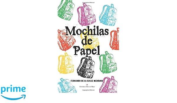 Mochilas de papel (Spanish Edition): Fernando de la Calle: 9788490959022: Amazon.com: Books