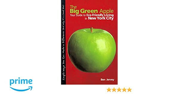 f6c454c7fb8 Big Green Apple  Your Guide To Eco-Friendly Living In New York City  Ben  Jervey  9780762738359  Amazon.com  Books