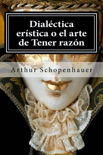 Dialectica eristica o el arte de Tener razon  [Schopenhauer, Arthur] (Tapa Blanda)