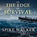 On the Edge of Survival: A Shipwreck, a Raging Storm, and the Harrowing Alaskan Rescue That Became a Legend Audiobook by Spike Walker Narrated by Robertson Dean