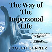 The Way of The Impersonal Life: Joseph Benner's Three Books of Teaching the Path of The Impersonal Life Audiobook by Joseph Benner Narrated by Clay Lomakayu