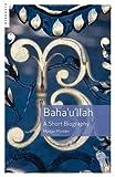 Baha'u'llah: A Short Biography