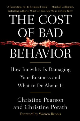 Read Online The Cost of Bad Behavior: How Incivility Is Damaging Your Business and What to Do About It pdf epub