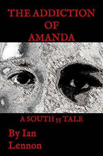 Book: The Addiction of Amanda (The Chronicles of South 55 Book 1) by Ian Lennon