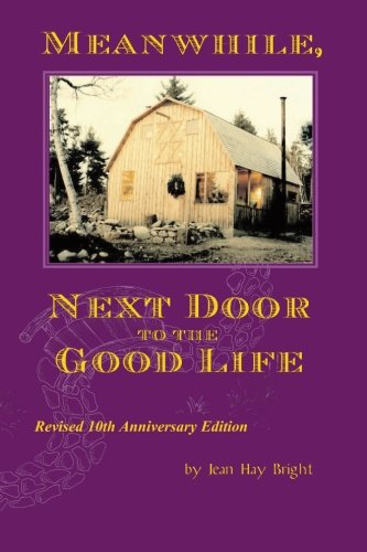 Meanwhile, Next Door to the Good Life: Homesteading in the 1970s in the shadows of Helen and Scott Nearing, and how it all -- and they -- ended up