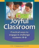 The Joyful Classroom: Practical Ways to Engage and Challenge Students K-6