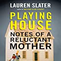 Playing House: Notes of a Reluctant Mother Audiobook by Lauren Slater Narrated by Abby Craden