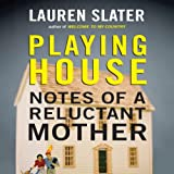 Playing House: Notes of a Reluctant Mother (Unabridged)