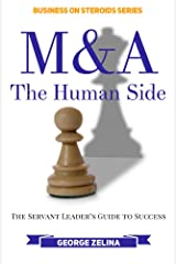 M&A: The Human Side: The Servant Leader's Guide to Success (Business on Steroids) Kindle Edition