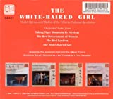 The White-Haired Girl: Model Operas of the Chinese Cultural Revolution: Orchestral Suites From Taking Tiger Mountain By Strategy, The Red Detachment of Women. The Red Lantern, and The White-Haired Girl