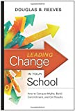 img - for By Reeves - Leading Change in Your School: How to Conquer Myths, Build Commitment, and Get Results book / textbook / text book
