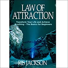 Law of Attraction: Transform Your Life and Achieve Anything: The Basics for Beginners Audiobook by Ris Jackson Narrated by Kimberly Hughey