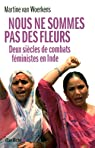 Nous ne sommes pas des fleurs : Deux siècles de combats féministes en Inde par Van Woerkens
