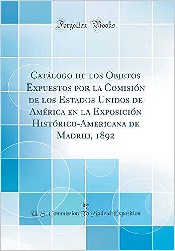 Catálogo de los Objetos Expuestos por la Comisión de los ...