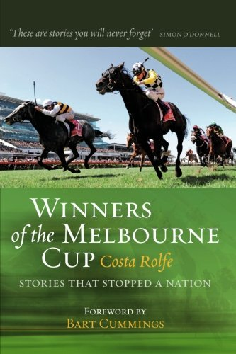 Winners of the Melbourne Cup: Stories That Stopped a Nation by Costa Rolfe (2012-06-25)