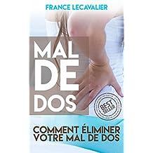 Mal De Dos: Comment Éliminer Votre Mal De Dos (Mal de dos, dos, courbature, éliminer mal de dos) (French Edition)