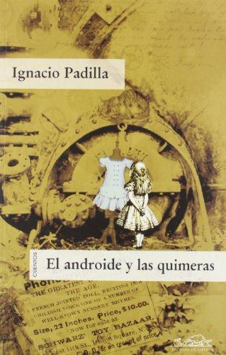 El androide y las quimeras. Cuentos / The Android and The Pipe Dreams (Spanish Edition) - Ignacio Padilla