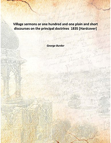 Village sermons or one hundred and one plain and short discourses on the principal doctrines 1835 [Hardcover] ebook