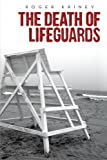 The Death of Lifeguards, Roger Kriney, 1481773151