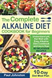 The Complete Alkaline Diet Guide Book for Beginners: Understand pH, Eat Well