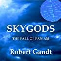 Skygods: The Fall of Pan Am Audiobook by Robert Gandt Narrated by Thomas Block