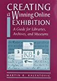 img - for Creating a Winning Online Exhibition: A Guide for Libraries, Archives, and Museums by Martin R. Kalfatovic (2002-01-31) book / textbook / text book